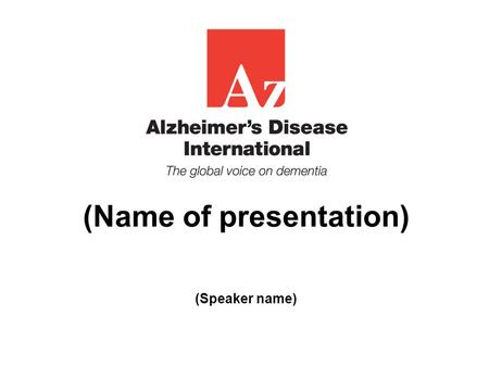 (Name of presentation) (Speaker name). World Alzheimer Report 2015 Updates ADI's global data on prevalence, incidence and cost of dementia Makes key recommendations.