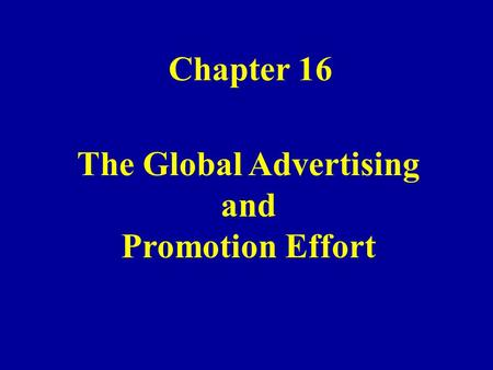 Chapter 16 The Global Advertising and Promotion Effort.