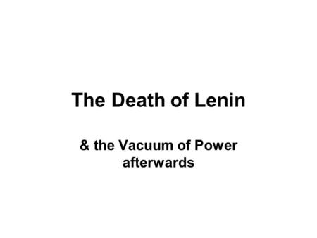 The Death of Lenin & the Vacuum of Power afterwards.