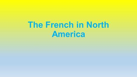 The French in North America. What drew the French to North America? Mercantilism Their commodity: furs Beaver Search for Northwest Passage – an all-water.