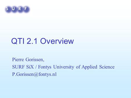 QTI 2.1 Overview Pierre Gorissen, SURF SiX / Fontys University of Applied Science