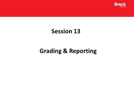 Session 13 Grading & Reporting. Provincial Report Versions There are 12 different report card templates that are organized in relation to the following.