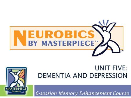UNIT FIVE: DEMENTIA AND DEPRESSION 6-session Memory Enhancement Course.
