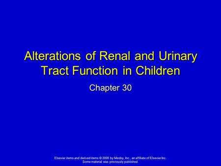 Elsevier items and derived items © 2008 by Mosby, Inc., an affiliate of Elsevier Inc. Some material was previously published. Alterations of Renal and.
