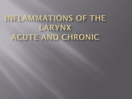 Inflammations of the larynx acute and chronic