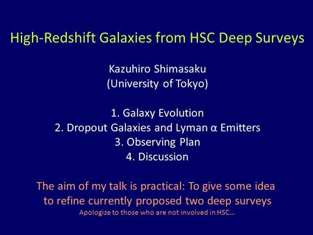 High-Redshift Galaxies from HSC Deep Surveys Kazuhiro Shimasaku (University of Tokyo) 1. Galaxy Evolution 2. Dropout Galaxies and Lyman α Emitters 3. Observing.