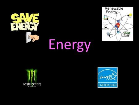 Energy. Energy: Forms and Changes Nature of Energy Energy is all around you! –Y–You can hear energy as sound. –Y–You can see energy as light. –A–And.
