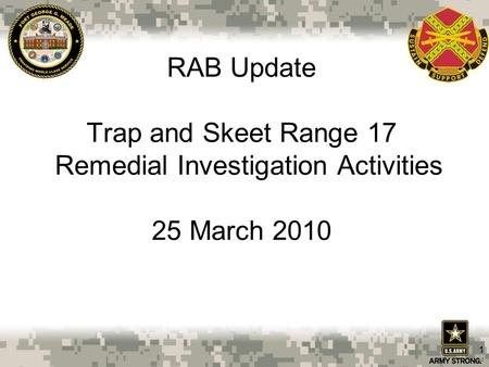 1 RAB Update Trap and Skeet Range 17 Remedial Investigation Activities 25 March 2010.