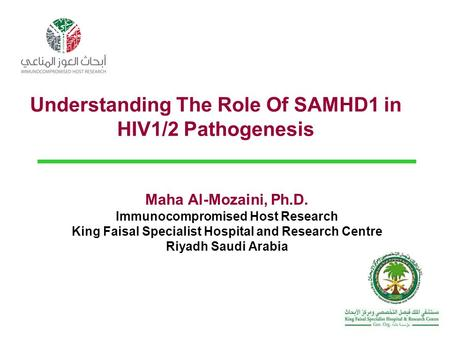 Understanding The Role Of SAMHD1 in HIV1/2 Pathogenesis Maha Al-Mozaini, Ph.D. Immunocompromised Host Research King Faisal Specialist Hospital and Research.