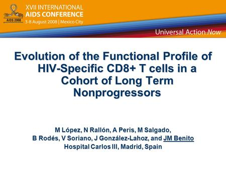 Evolution of the Functional Profile of HIV-Specific CD8+ T cells in a Cohort of Long Term Nonprogressors M López, N Rallón, A Peris, M Salgado, B Rodés,