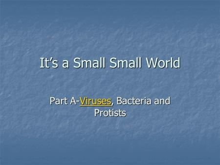 It's a Small Small World Part A-Viruses, Bacteria and Protists.