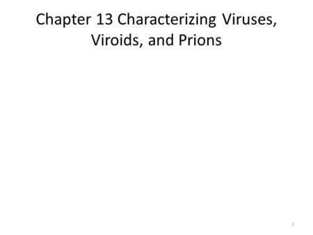 Chapter 13 Characterizing Viruses, Viroids, and Prions 1.