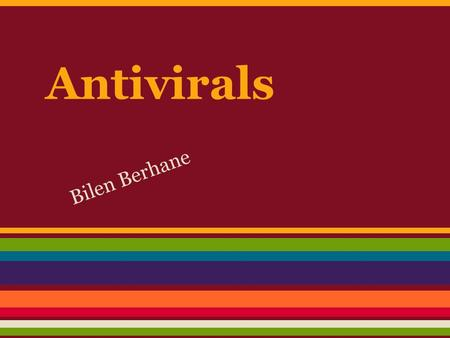 Antivirals Bilen Berhane. The differences between bacteria & viruses, pay attention to their structures and the way they multiply Virus: Smaller.