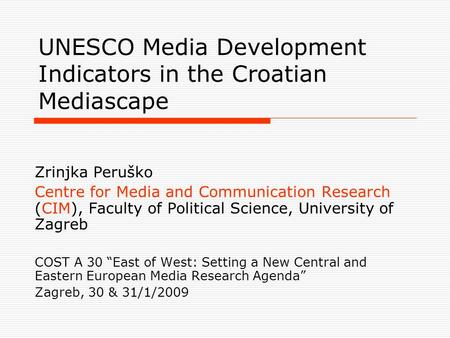 UNESCO Media Development Indicators in the Croatian Mediascape Zrinjka Peruško Centre for Media and Communication Research (CIM), Faculty of Political.