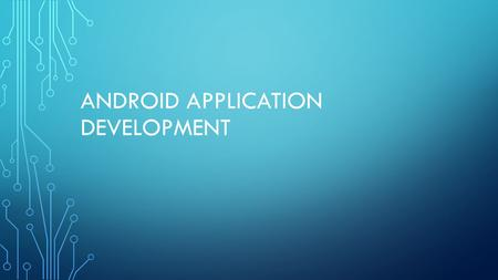 ANDROID APPLICATION DEVELOPMENT. ANDROID DEVELOPMENT DEVELOPER.ANDROID.COM/INDEX.HTML THE OFFICIAL SITE FOR ANDROID DEVELOPERS. PROVIDES THE ANDROID SDK.