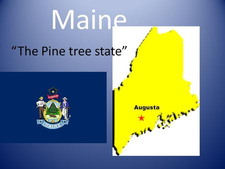 "Maine ""The Pine tree state"" Augusta."