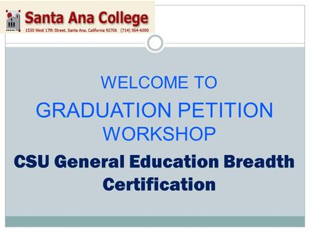 WELCOME TO GRADUATION PETITION WORKSHOP CSU General Education Breadth Certification.