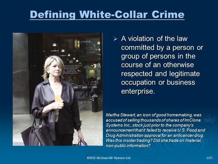 Defining White-Collar Crime  A violation of the law committed by a person or group of persons in the course of an otherwise respected and legitimate occupation.