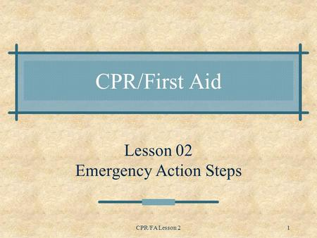 CPR/FA Lesson 21 CPR/First Aid Lesson 02 Emergency Action Steps.