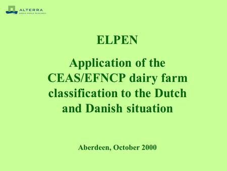 ELPEN Application of the CEAS/EFNCP dairy farm classification to the Dutch and Danish situation Aberdeen, October 2000.