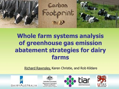 Whole farm systems analysis of greenhouse gas emission abatement strategies for dairy farms Richard Rawnsley, Karen Christie, and Rob Kildare.
