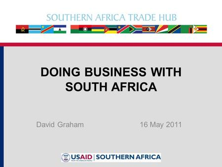 DOING BUSINESS WITH SOUTH AFRICA David Graham16 May 2011.