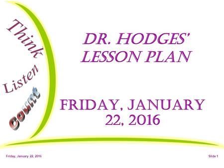 Friday, January 22, 2016Slide 1 Dr. Hodges' Lesson Plan Friday, January 22, 2016.