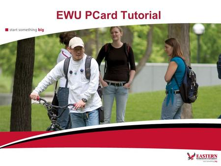 EWU PCard Tutorial. PCard Contacts Purchasing –Michael Pflieger, PCard Administrator, 359-6804,  –Bill Santiago,