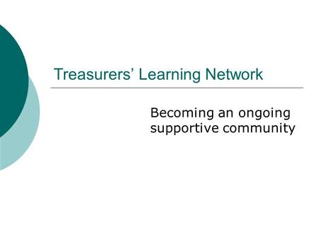 Treasurers' Learning Network Becoming an ongoing supportive community.