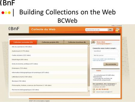Building Collections on the Web BCWeb. What's BCWeb ? BCWeb was developped entirely by the BnF for the content curators to replace its old selection tools.