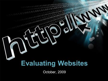 Evaluating Websites October, 2009. Webpage Evaluation Procedure Identify the type of Web Page Advocacy Business/Marketing Informational News Personal.