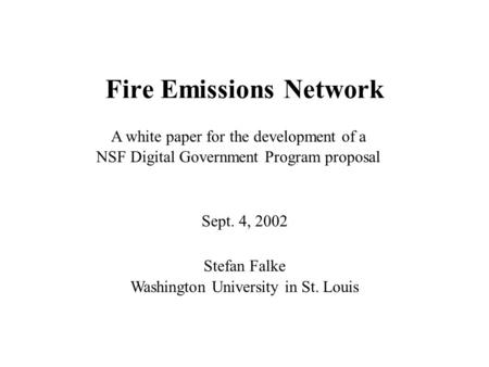 Fire Emissions Network Sept. 4, 2002 A white paper for the development of a NSF Digital Government Program proposal Stefan Falke Washington University.
