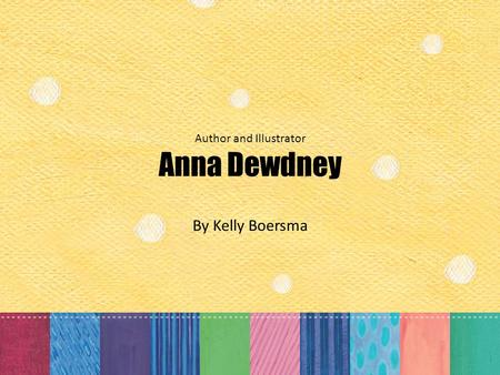 Author and Illustrator Anna Dewdney By Kelly Boersma.