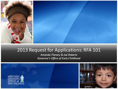 2013 Request for Applications: RFA 101 Amanda Flanary & Joe Roberts Governor's Office of Early Childhood.