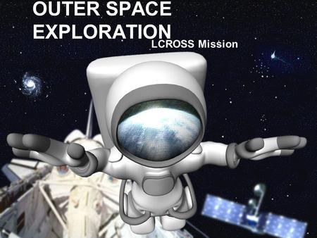 OUTER SPACE EXPLORATION LCROSS Mission. Mission Overview.