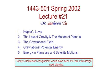 1443-501 Spring 2002 Lecture #21 Dr. Jaehoon Yu 1.Kepler's Laws 2.The Law of Gravity & The Motion of Planets 3.The Gravitational Field 4.Gravitational.