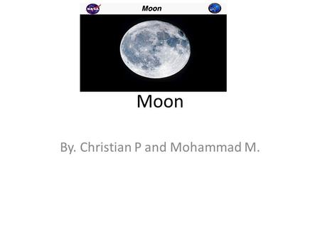 Moon By. Christian P and Mohammad M.. Moon Size The size of the moon is 2,200 miles or 3,500 km.