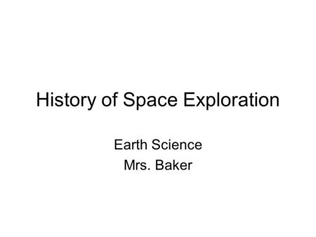 History of Space Exploration Earth Science Mrs. Baker.