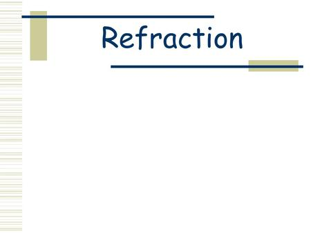 Refraction. Light   Tends to travel in straight lines  If you need to bend light or shine it into difficult-to-reach.