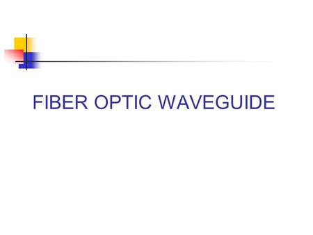 FIBER OPTIC WAVEGUIDE. Outline of Talk  OF communication system  Advantages and limitations of OFC  What is an optical fiber?  Types of optical fiber.
