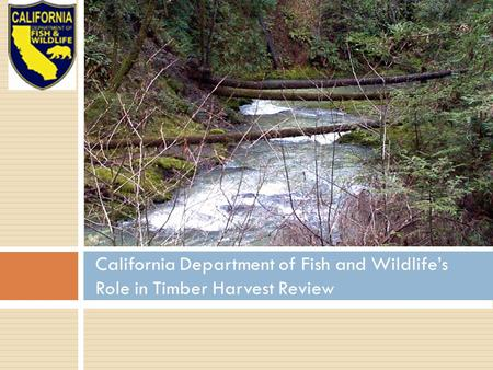 California Department of Fish and Wildlife's Role in Timber Harvest Review.