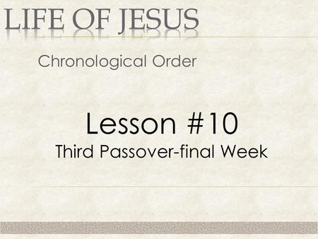 Chronological Order Lesson #10 Third Passover-final Week.
