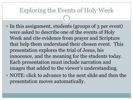 Exploring the Events of Holy Week In this assignment, students (groups of 3 per event) were asked to describe one of the events of Holy Week and cite.