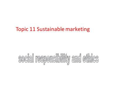 Topic 11 Sustainable marketing. Objectives Introducing sustainable marketing Consumer actions to promote sustainable marketing business actions toward.