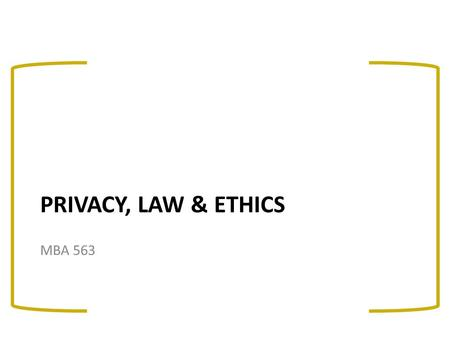 PRIVACY, LAW & ETHICS MBA 563. Source: eMarketing eXcellence. 2008. Chaffey et al. BH Overview: Establishing trust and confidence in the online world.