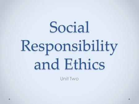 Social Responsibility and Ethics Unit Two. Marketing Affects Businesses Positive BeliefsNegative Beliefs Helps businesses find customers Helps businesses.
