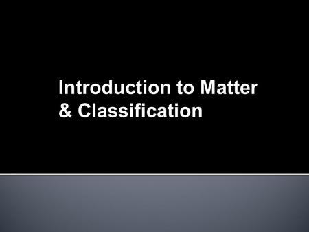 Introduction to Matter & Classification.  Matter can be defined as anything that has mass and takes up space. mattermassvolume  All matter has mass.