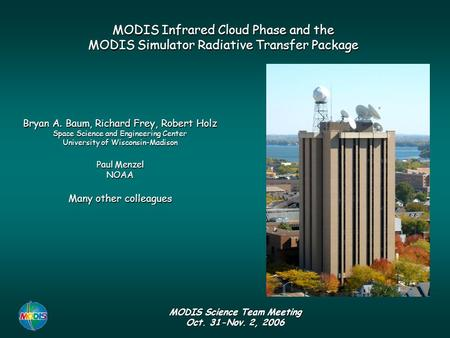 Bryan A. Baum, Richard Frey, Robert Holz Space Science and Engineering Center University of Wisconsin-Madison Paul Menzel NOAA Many other colleagues MODIS.