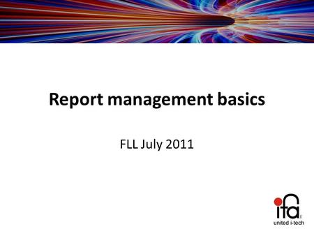 Report management basics FLL July 2011. Report management basics Overview of all modules Chart Reviews Reports Review areas Word  Consent forms  Patient.