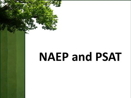 NAEP and PSAT. Big Picture Objectives Understand how NAEP allows us to view Oregon assessment results in a national or international context. Understand.